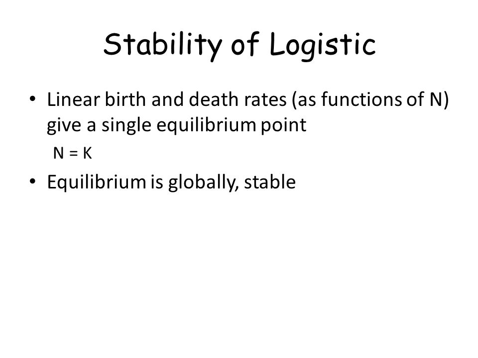 Stability of Logistic Linear birth and death rates (as functions of N) give a single equilibrium point.