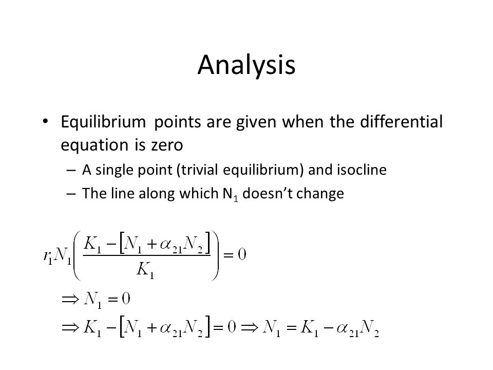 Analysis Equilibrium points are given when the differential equation is zero. A single point (trivial equilibrium) and isocline.