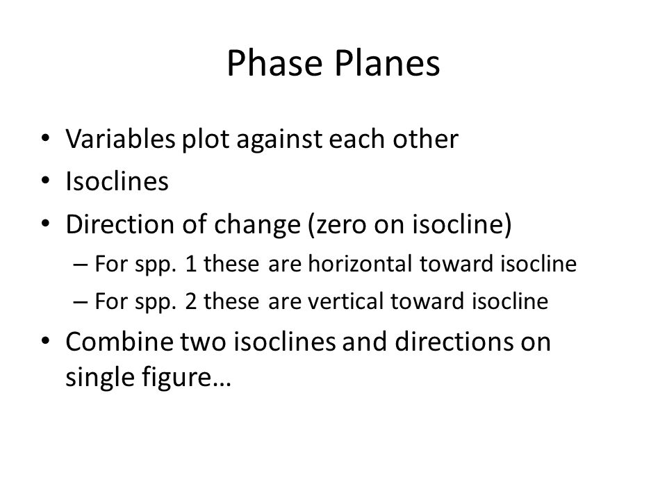Phase Planes Variables plot against each other Isoclines
