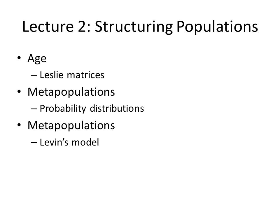 Lecture 2: Structuring Populations