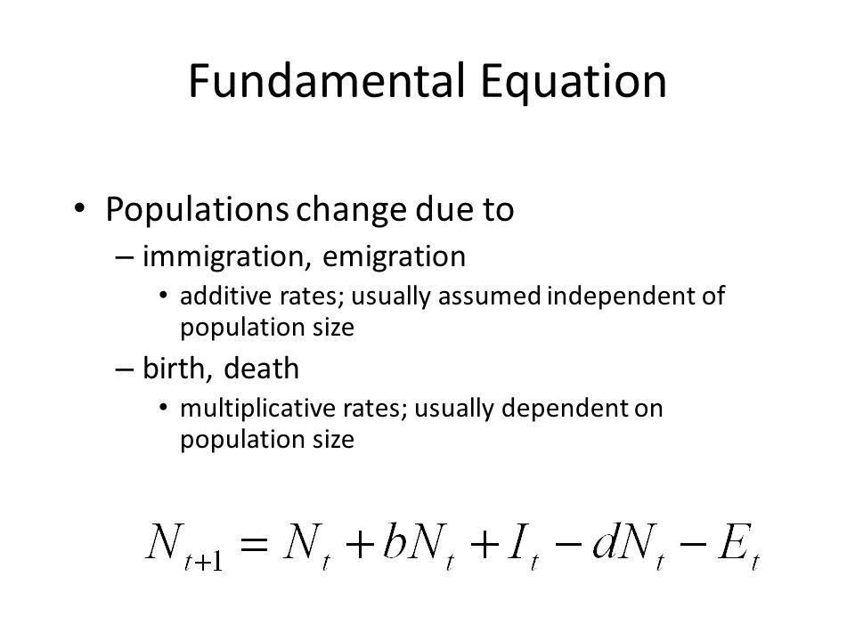 Fundamental Equation Populations change due to immigration, emigration