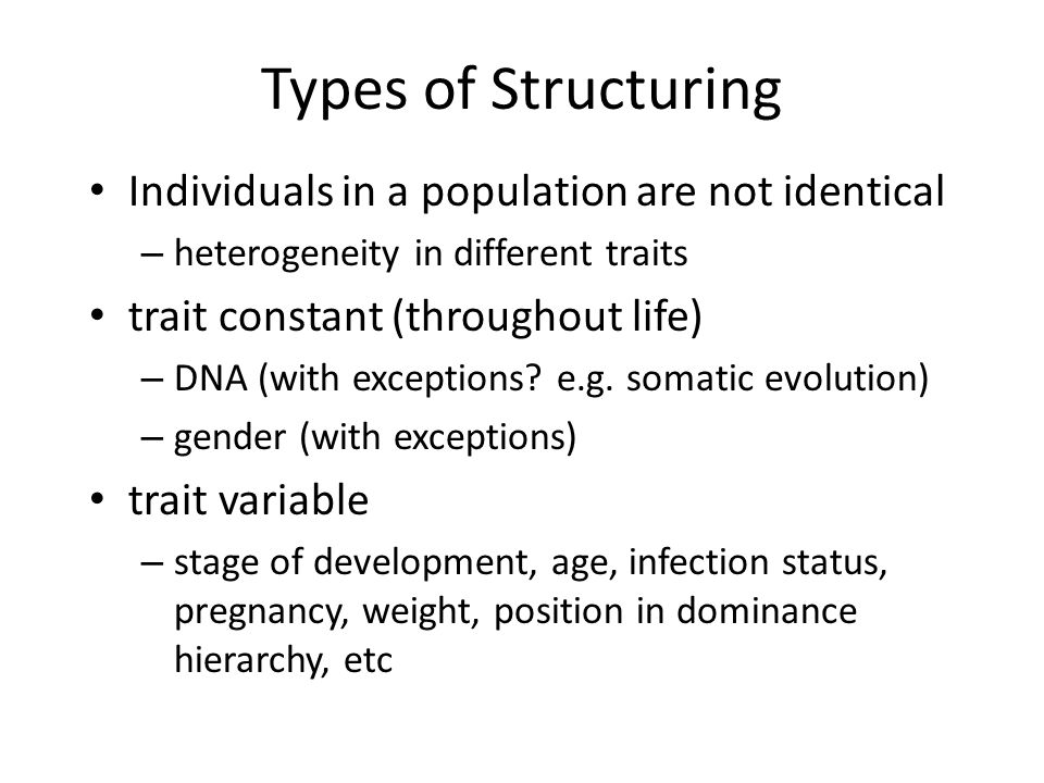 Types of Structuring Individuals in a population are not identical