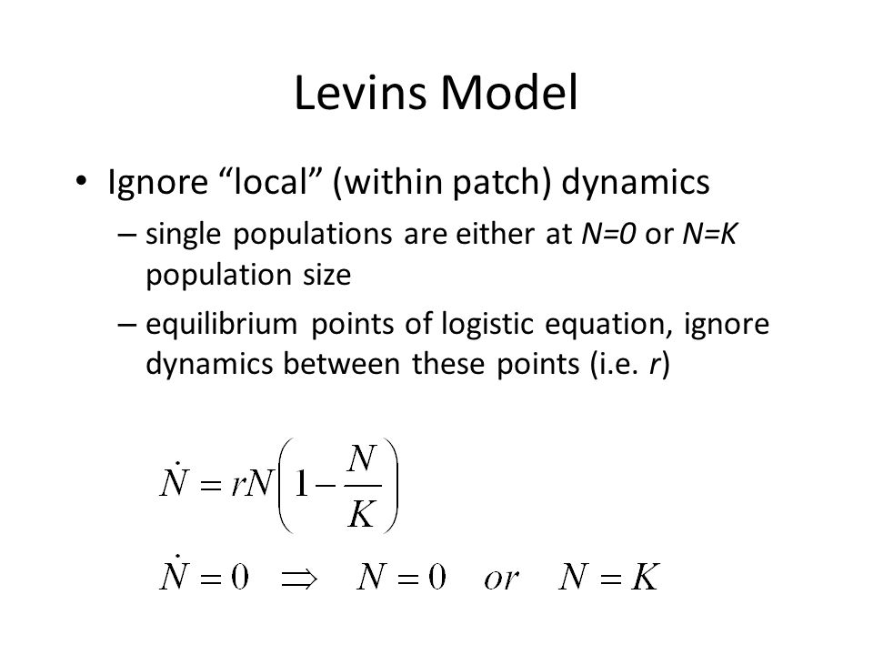 Levins Model Ignore local (within patch) dynamics