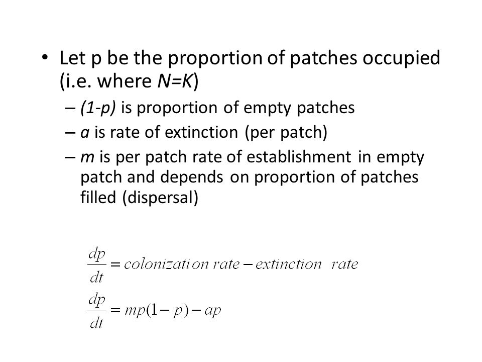Let p be the proportion of patches occupied (i.e. where N=K)