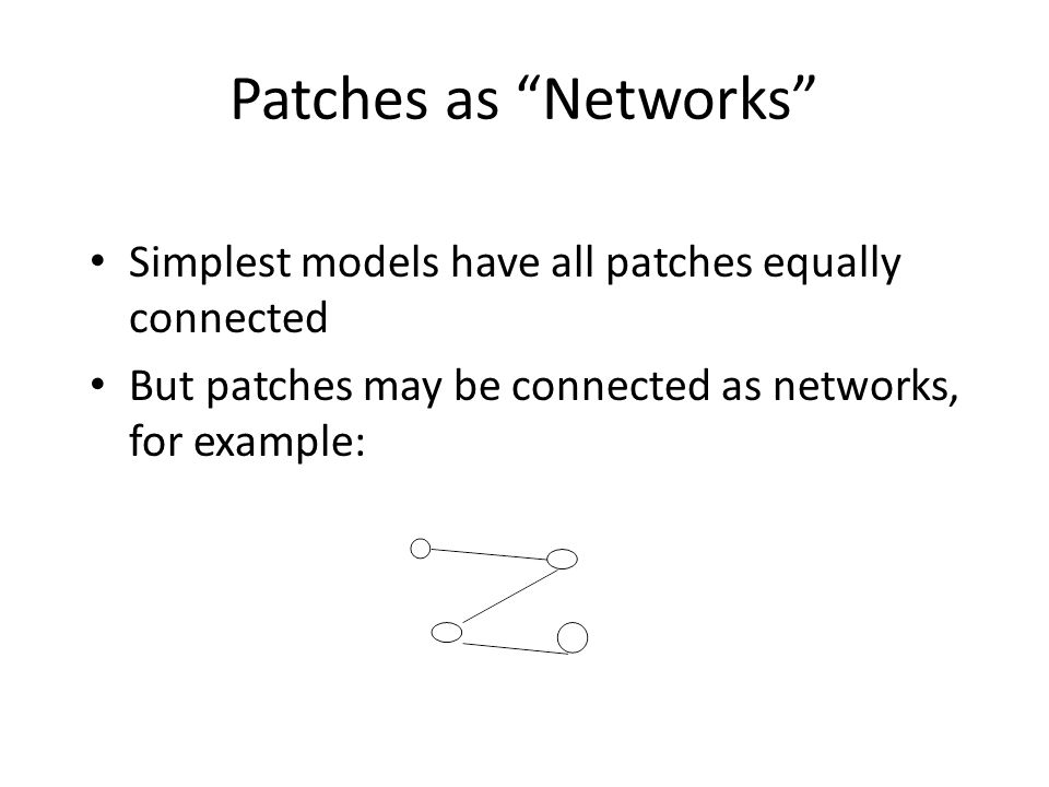 Patches as Networks Simplest models have all patches equally connected.