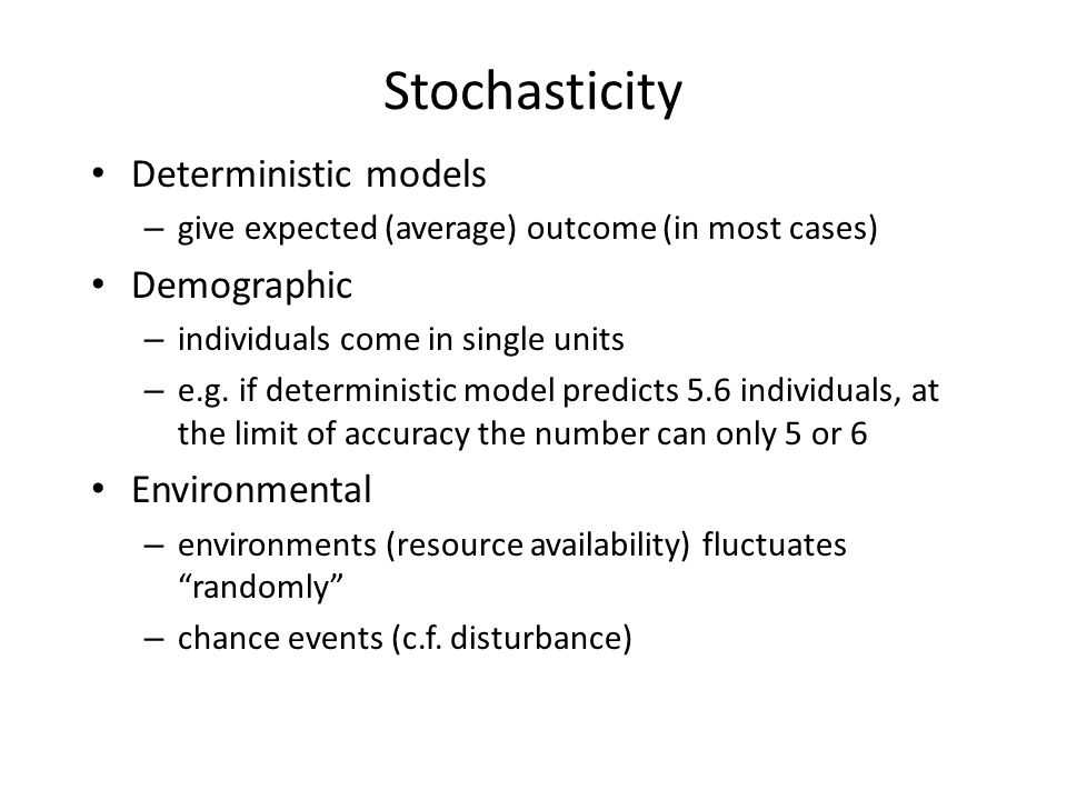 Stochasticity Deterministic models Demographic Environmental