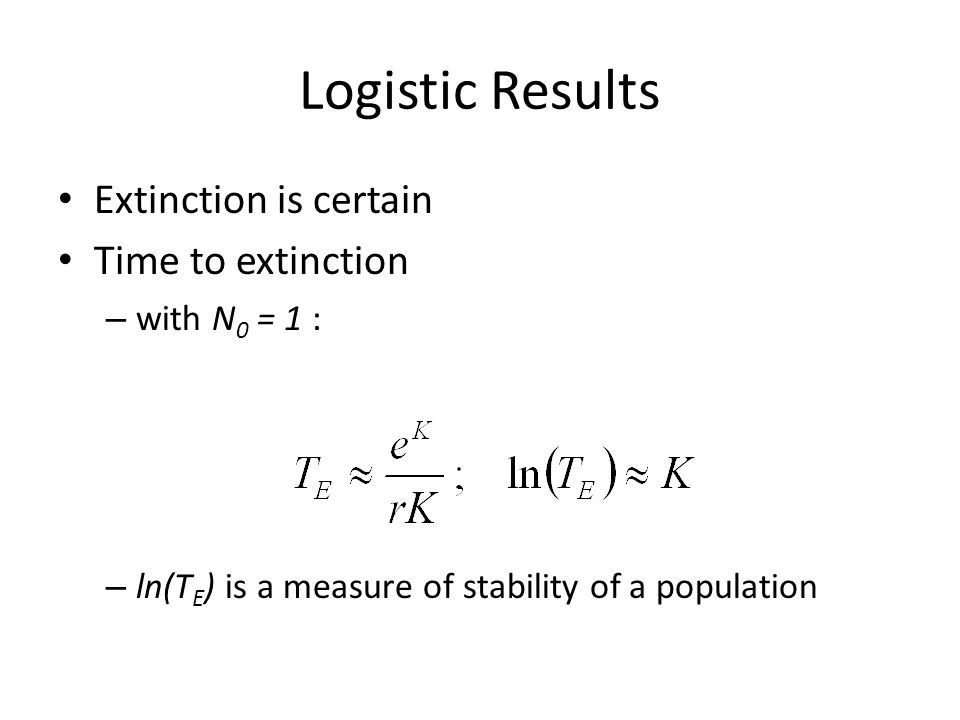 Logistic Results Extinction is certain Time to extinction