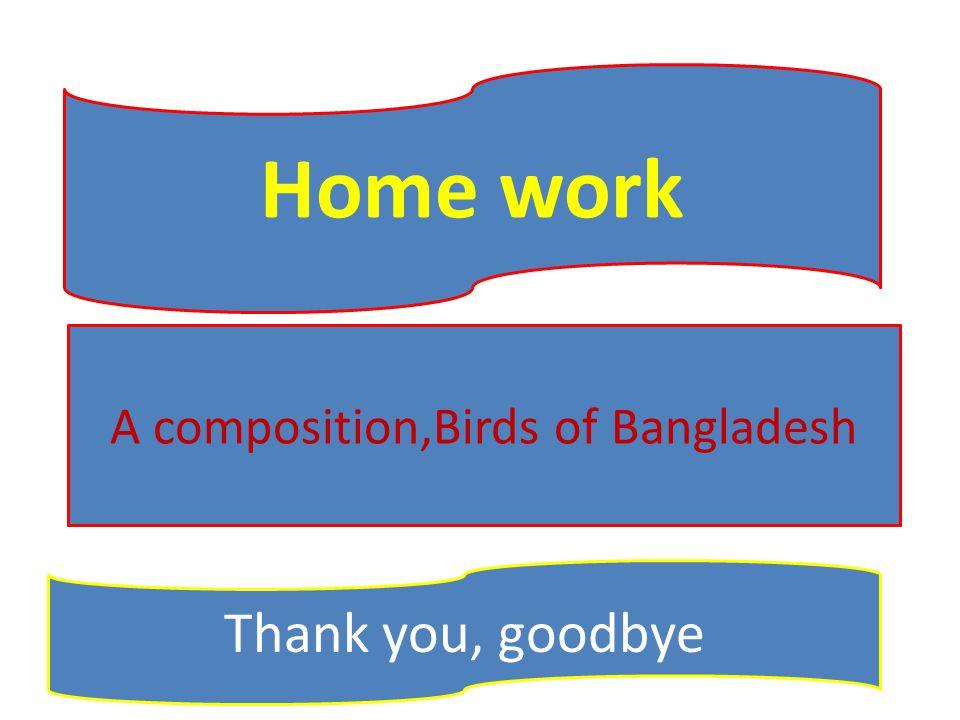 Home work Thank you, goodbye A composition,Birds of Bangladesh