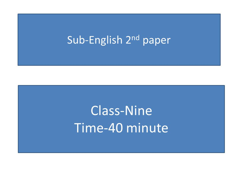 Sub-English 2nd paper Class-Nine Time-40 minute