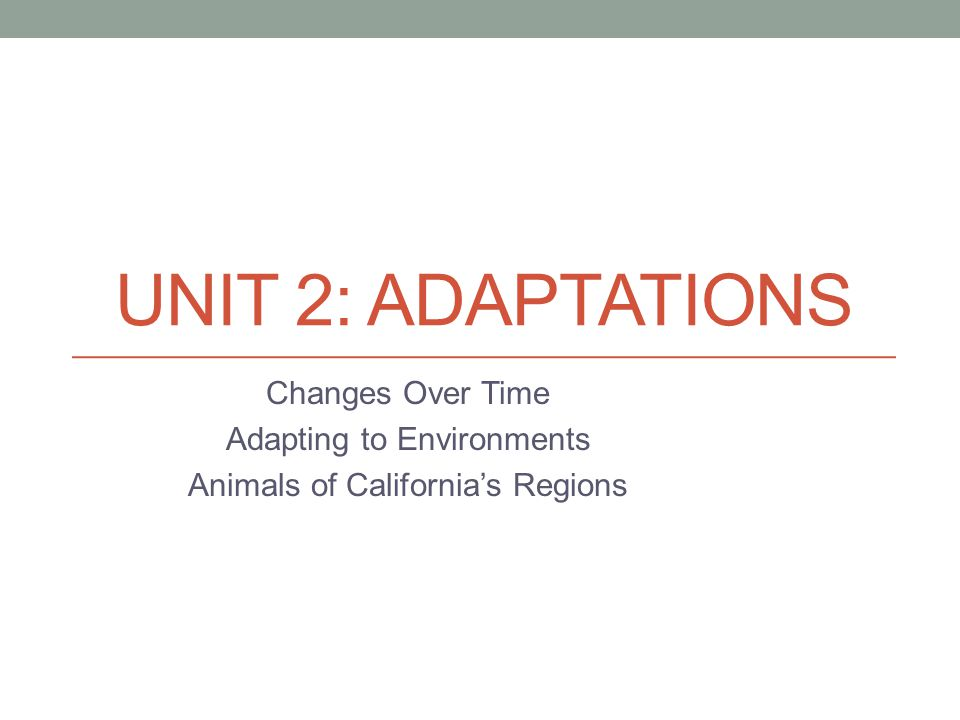 Unit 2: Adaptations Changes Over Time Adapting to Environments