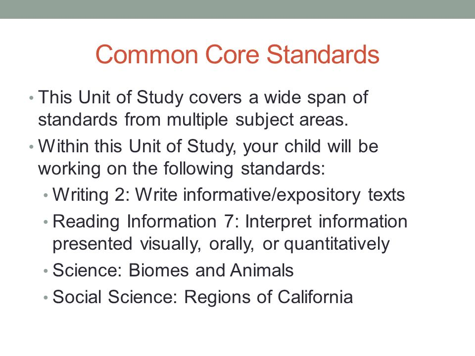 Common Core Standards This Unit of Study covers a wide span of standards from multiple subject areas.