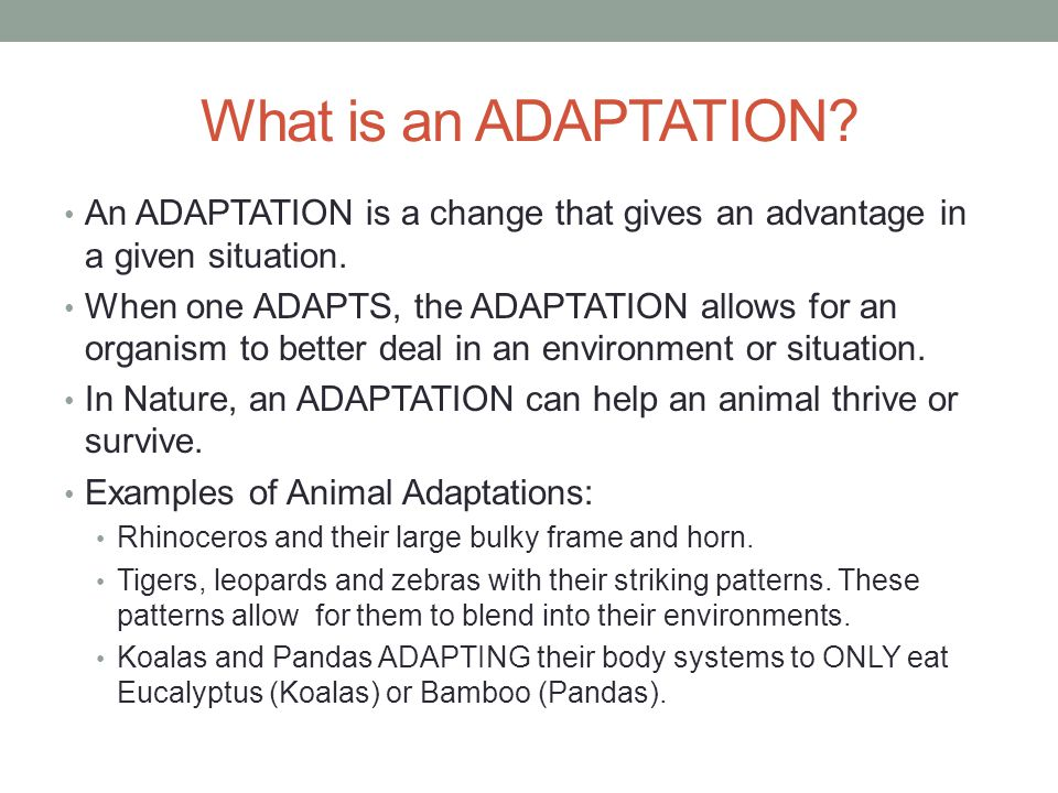 What is an ADAPTATION An ADAPTATION is a change that gives an advantage in a given situation.