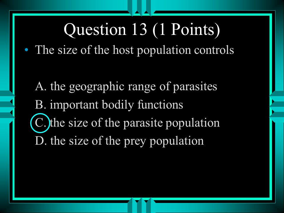 Question 13 (1 Points) The size of the host population controls