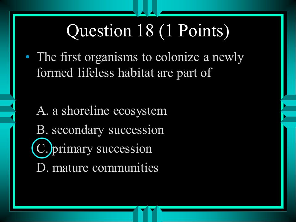 Question 18 (1 Points) The first organisms to colonize a newly formed lifeless habitat are part of.