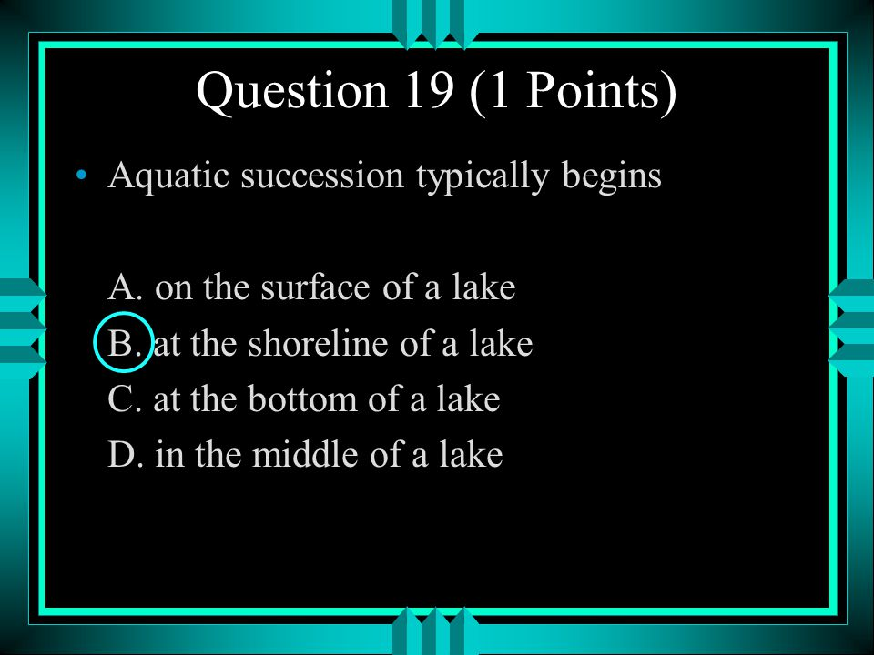Question 19 (1 Points) Aquatic succession typically begins