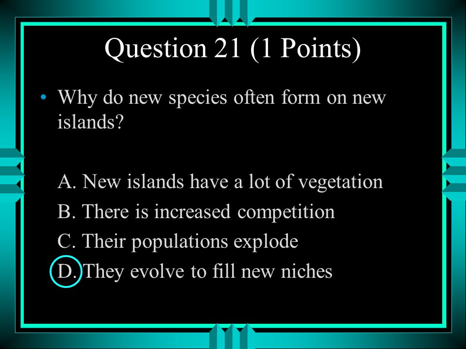 Question 21 (1 Points) Why do new species often form on new islands