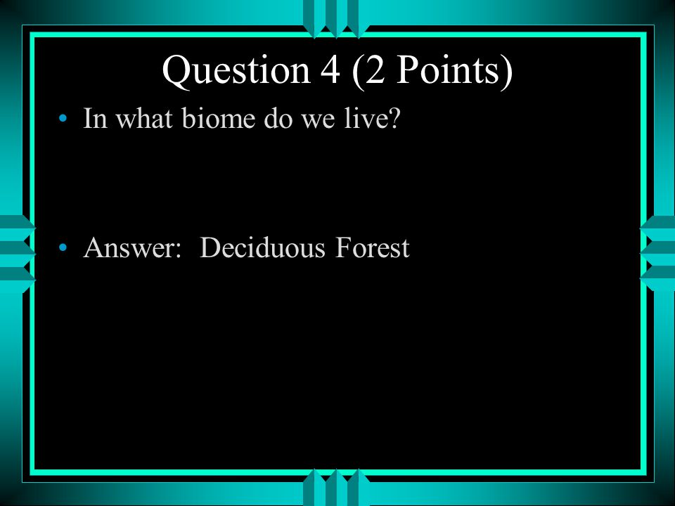 Question 4 (2 Points) In what biome do we live