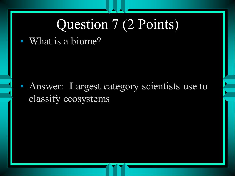 Question 7 (2 Points) What is a biome