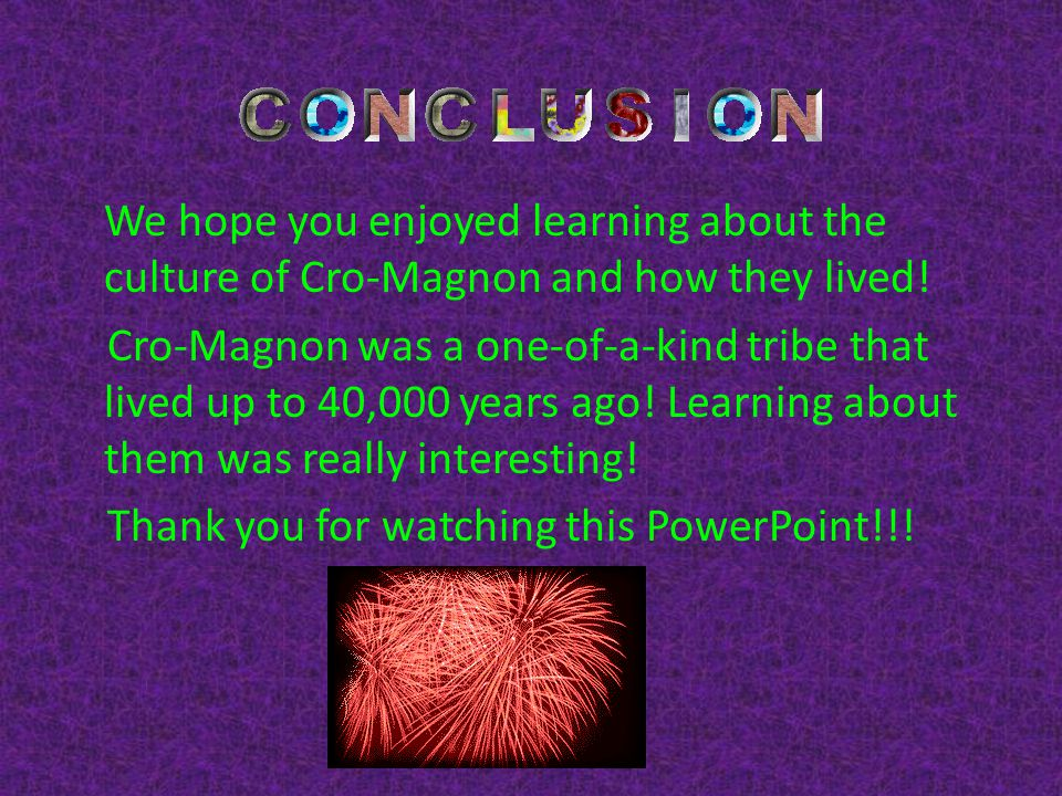 We hope you enjoyed learning about the culture of Cro-Magnon and how they lived.