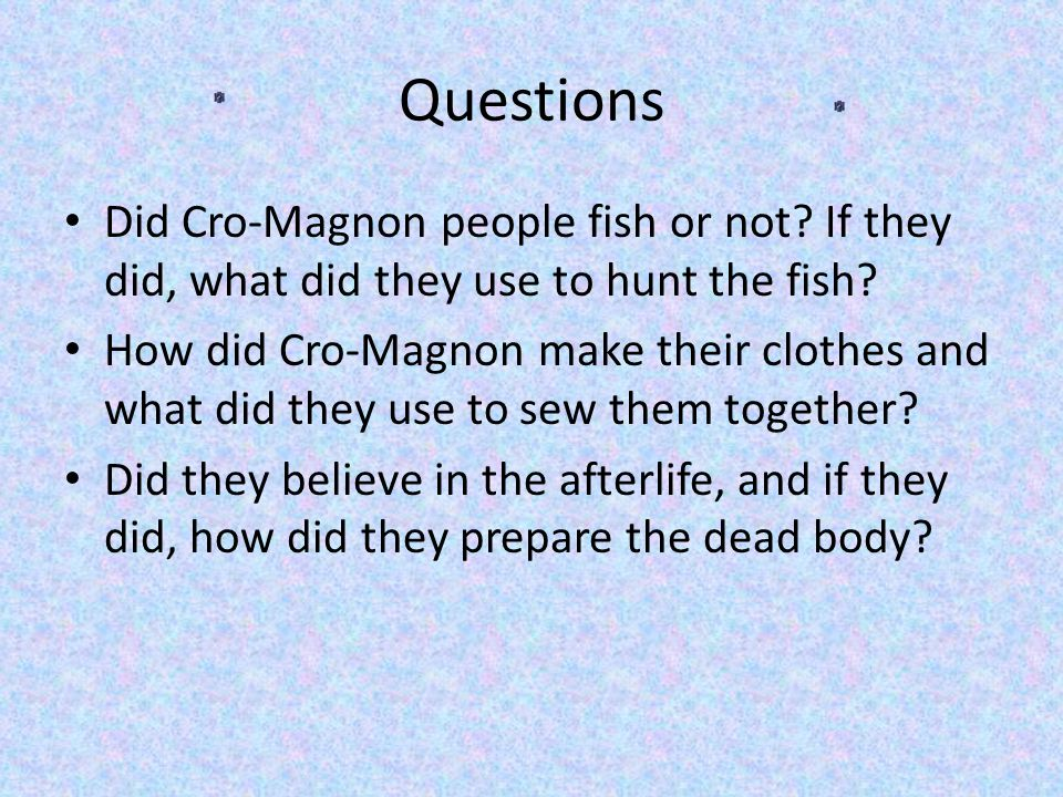 Questions Did Cro-Magnon people fish or not If they did, what did they use to hunt the fish