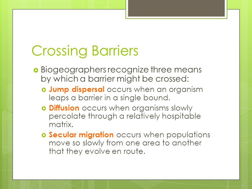 Crossing Barriers Biogeographers recognize three means by which a barrier might be crossed: