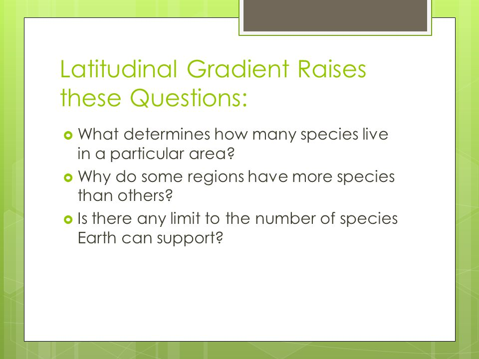 Latitudinal Gradient Raises these Questions: