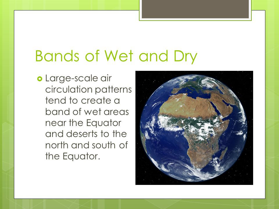 Bands of Wet and Dry