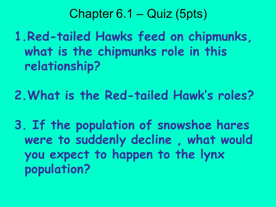 Chapter 6.1 – Quiz (5pts) Red-tailed Hawks feed on chipmunks, what is the chipmunks role in this relationship