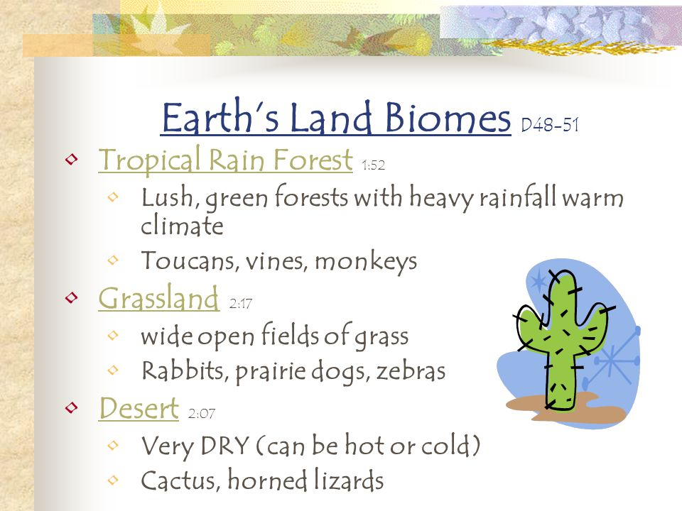Earth's Land Biomes D48-51 Tropical Rain Forest 1:52 Grassland 2:17