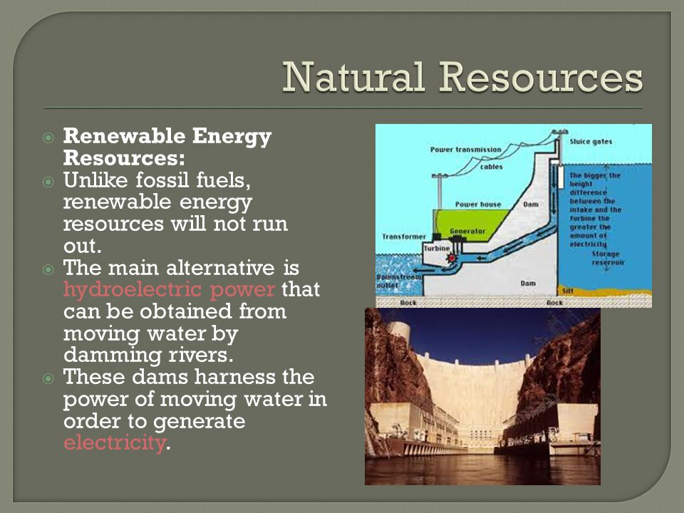 Natural Resources Renewable Energy Resources: