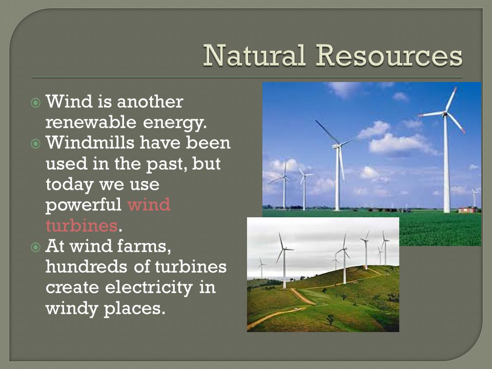 Natural Resources Wind is another renewable energy.