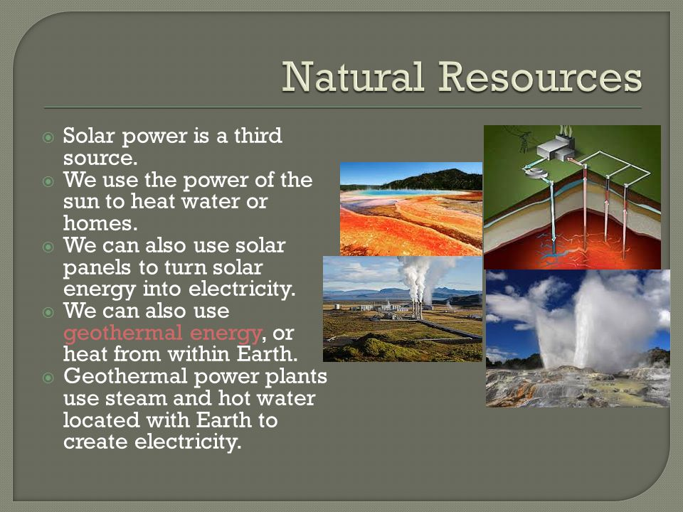 Natural Resources Solar power is a third source.