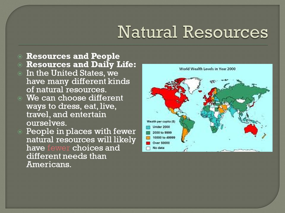 Natural Resources Resources and People Resources and Daily Life: