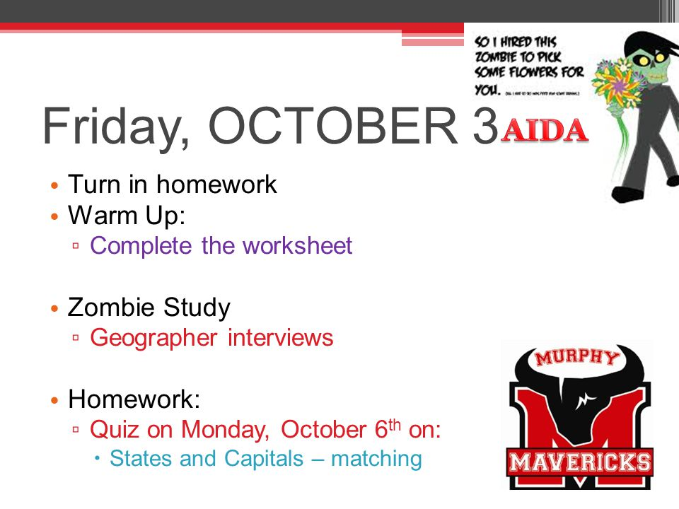 Friday, OCTOBER 3 AIDA Turn in homework Warm Up: Zombie Study