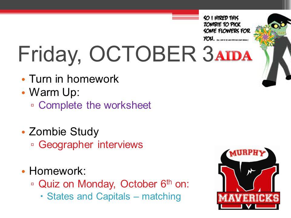 Friday, OCTOBER 3 AIDA Turn in homework Warm Up: Zombie Study