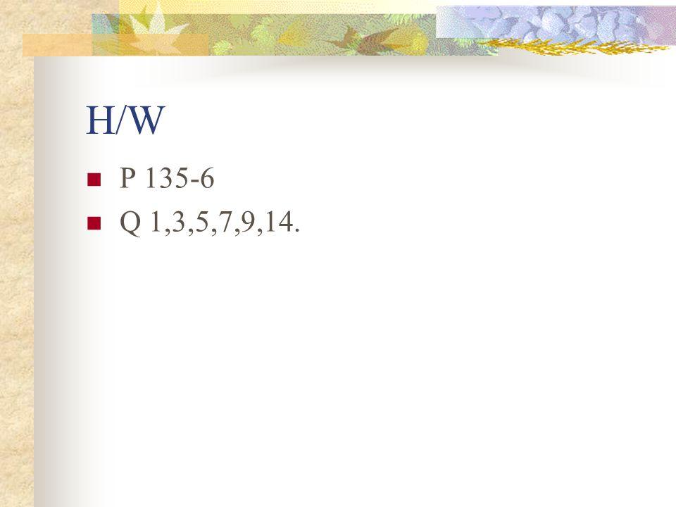 H/W P 135-6 Q 1,3,5,7,9,14.