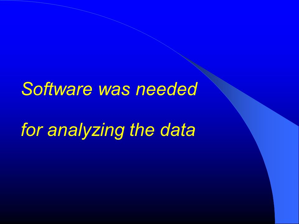 Software was needed for analyzing the data