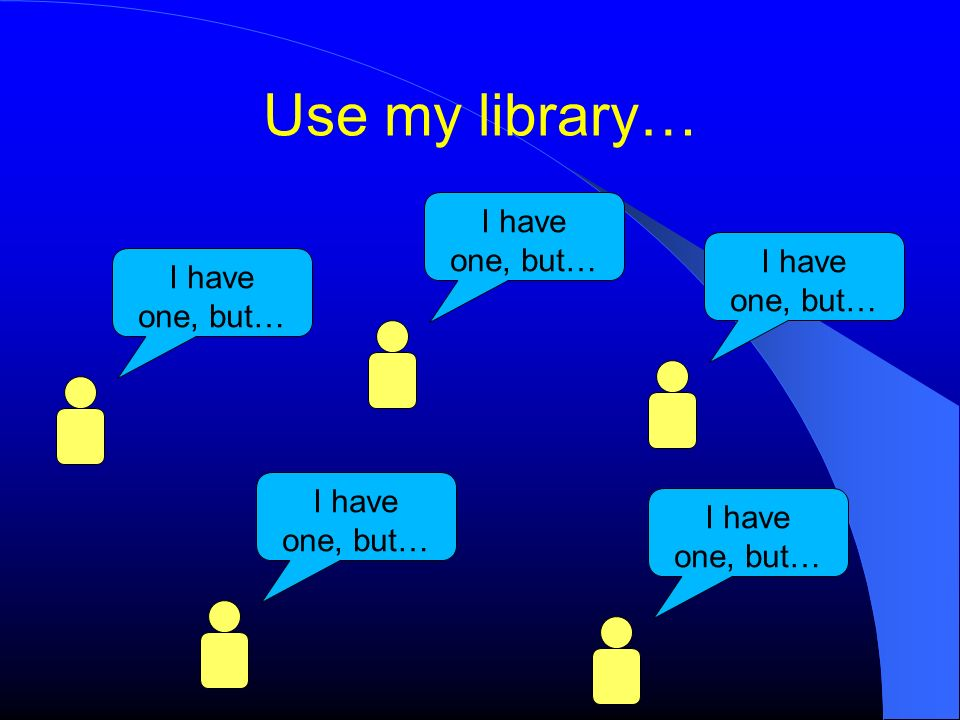 Use my library… I have one, but… I have I have one, but… one, but…