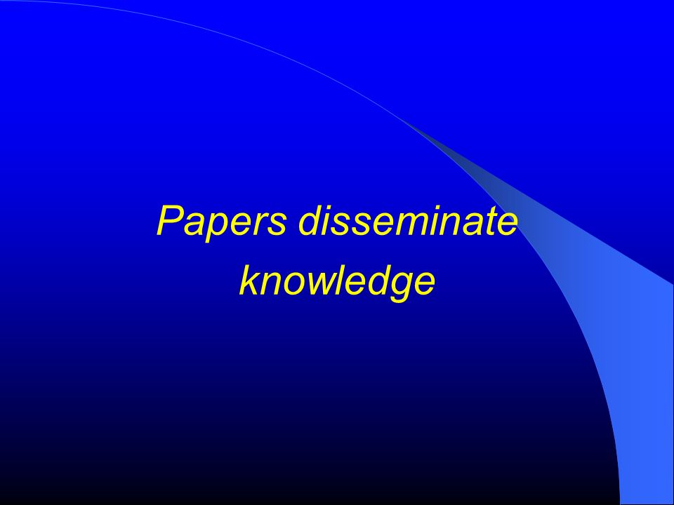 Papers disseminate knowledge