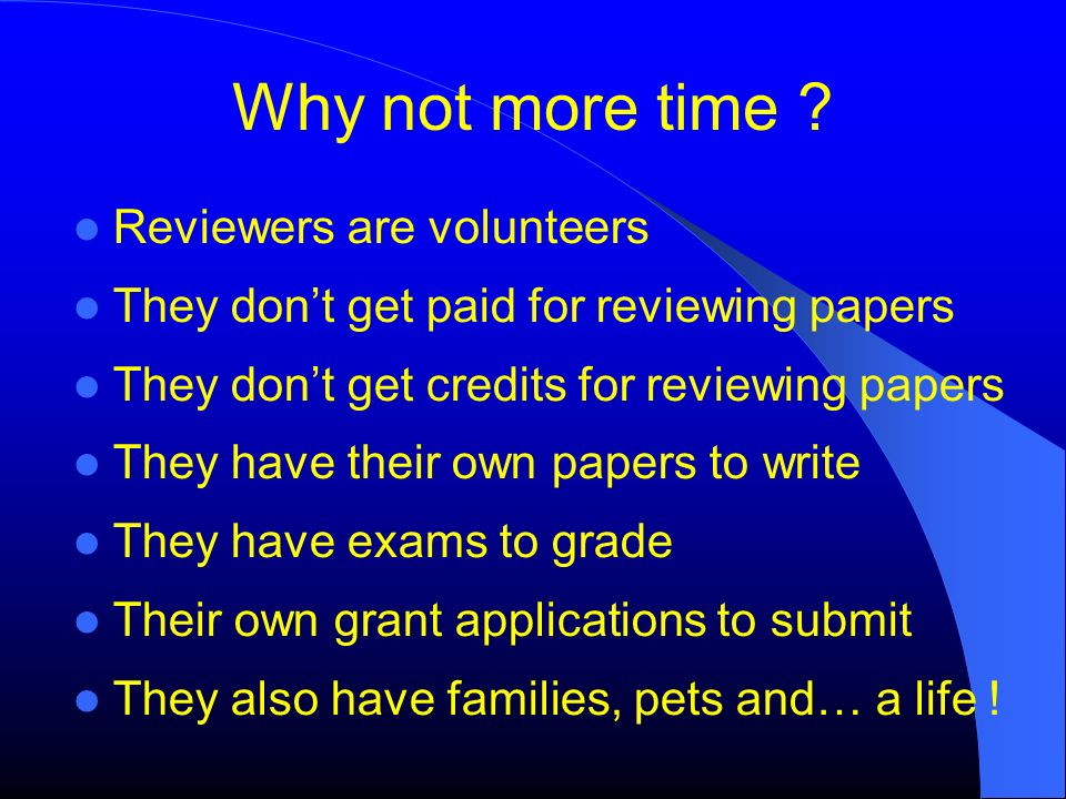 Why not more time Reviewers are volunteers