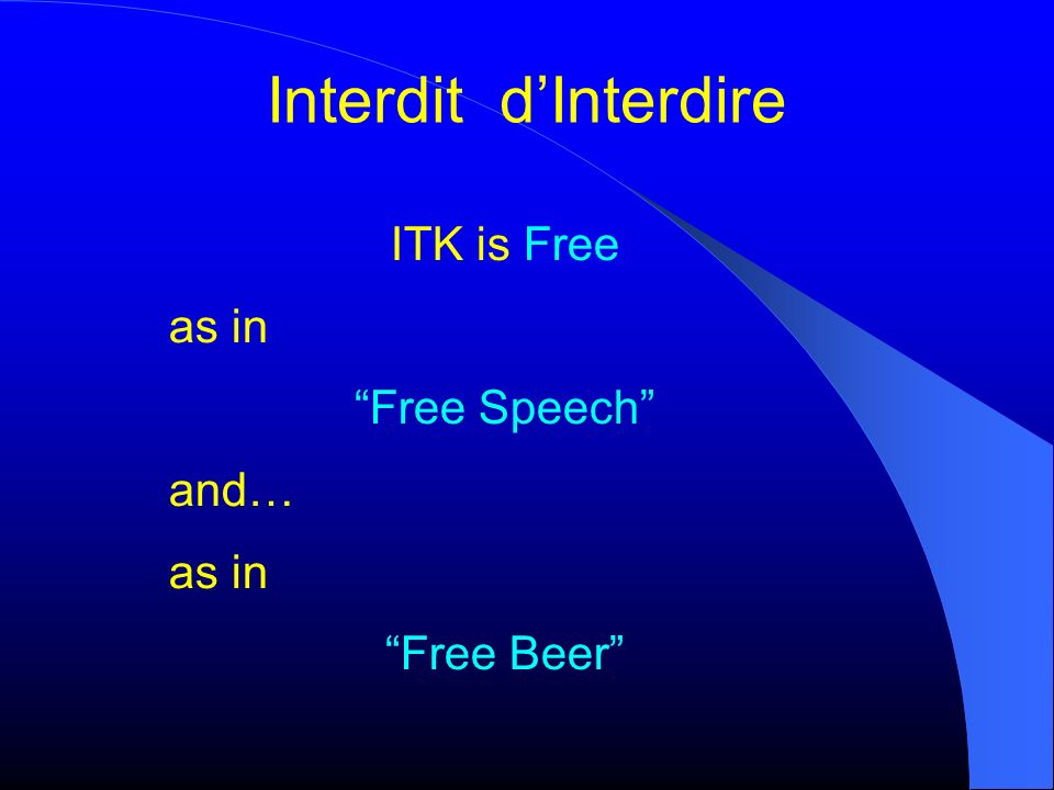 Interdit d'Interdire ITK is Free as in Free Speech and… Free Beer