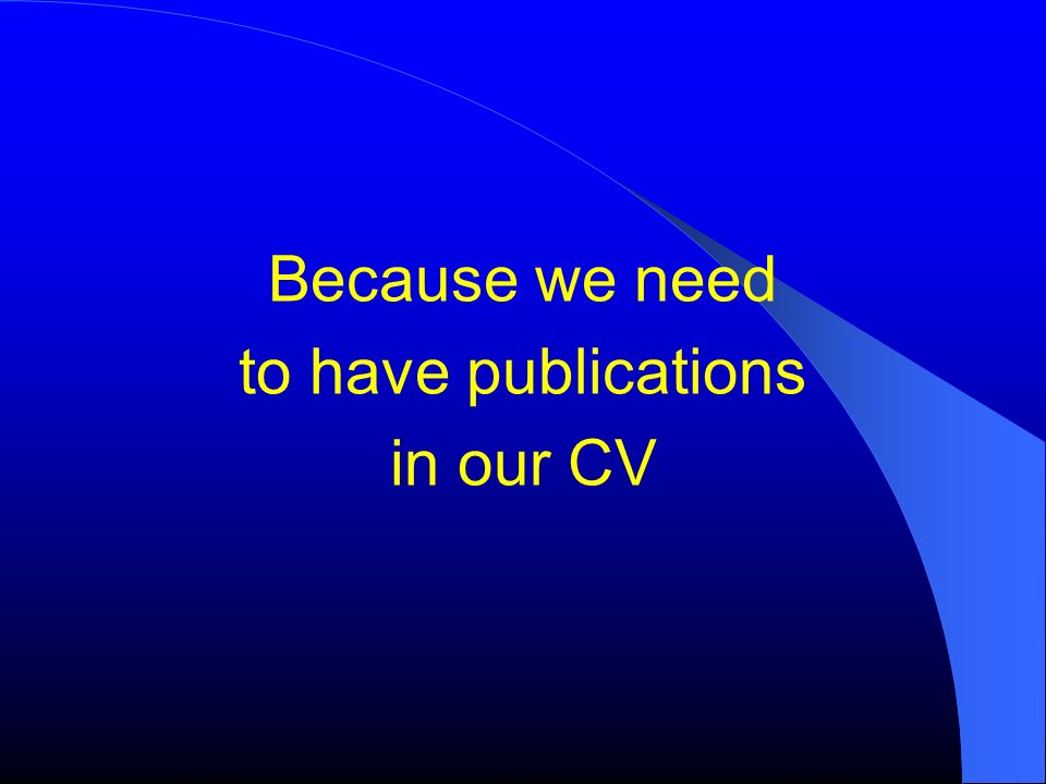 Because we need to have publications in our CV