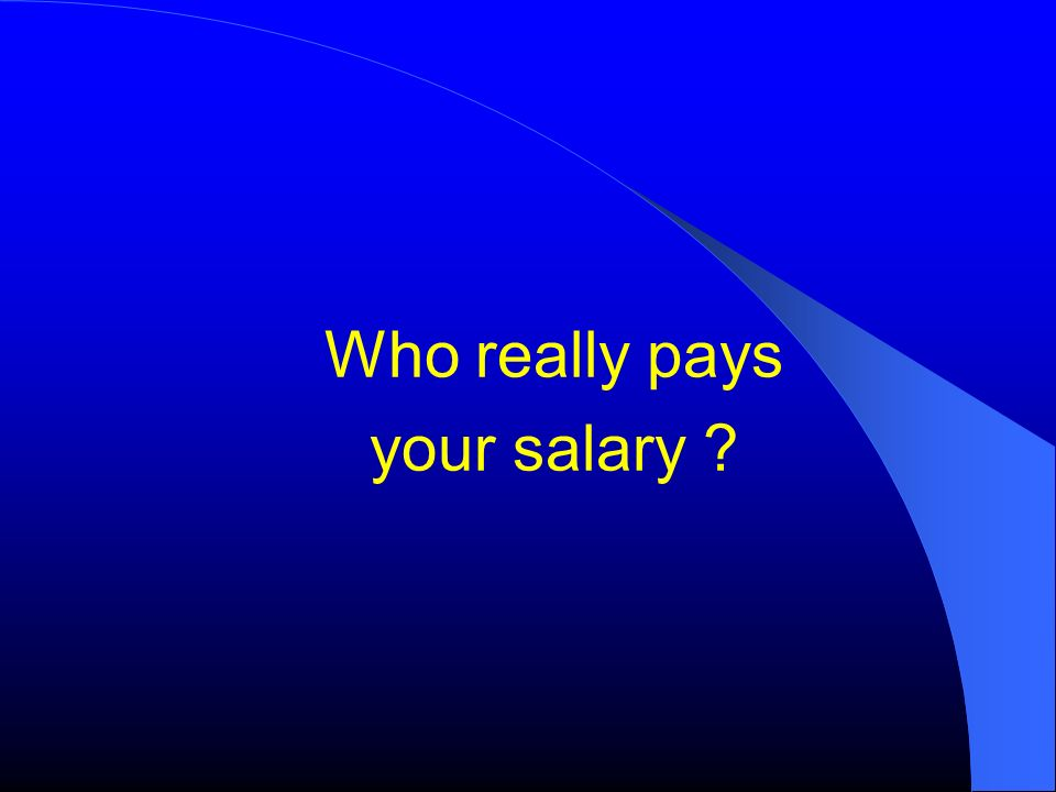 Who really pays your salary