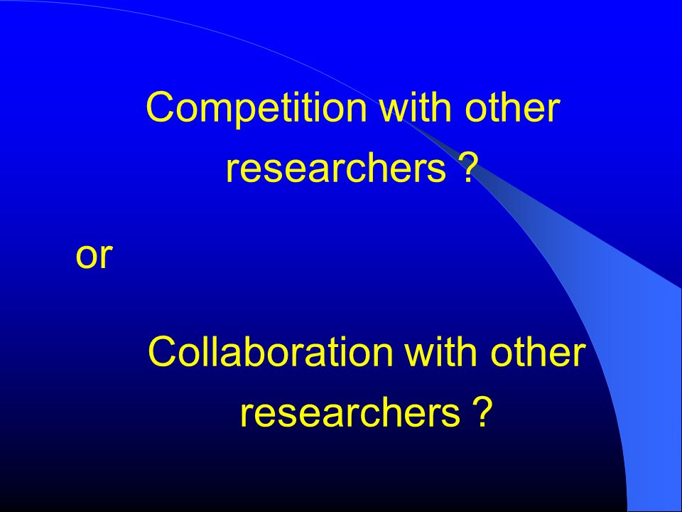 Competition with other researchers