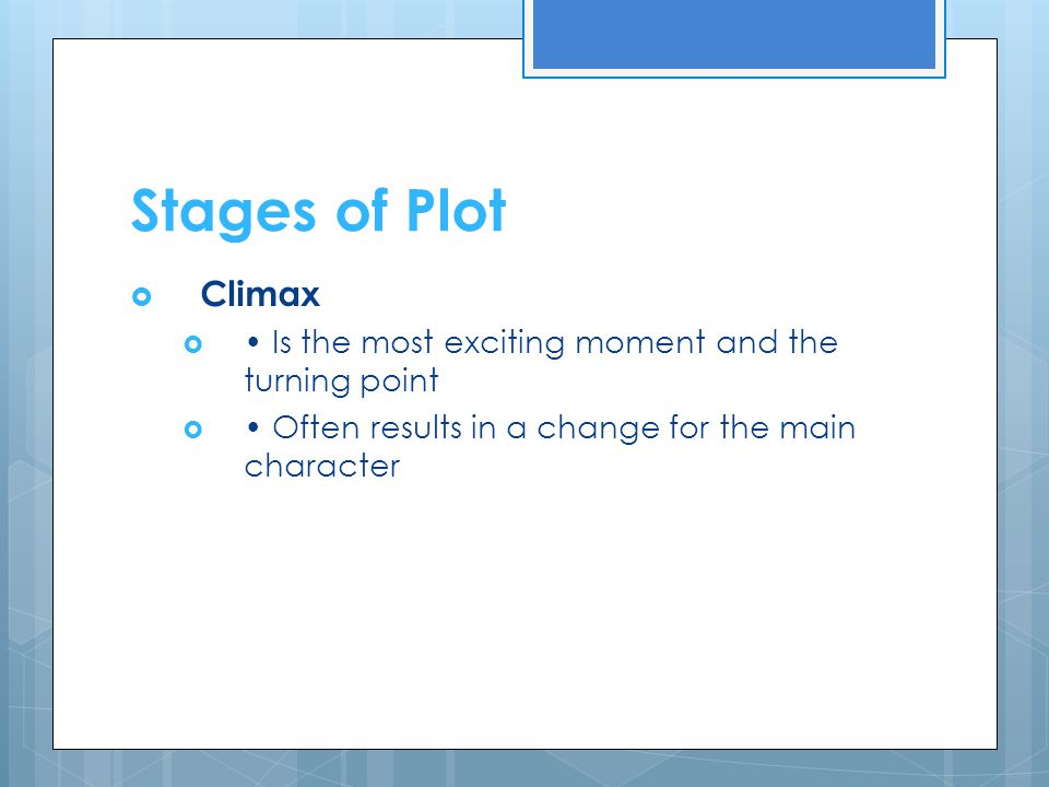 Stages of Plot Climax. • Is the most exciting moment and the turning point.