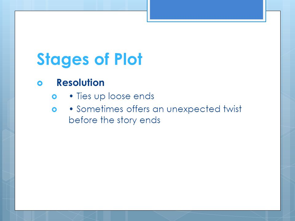 Stages of Plot Resolution • Ties up loose ends