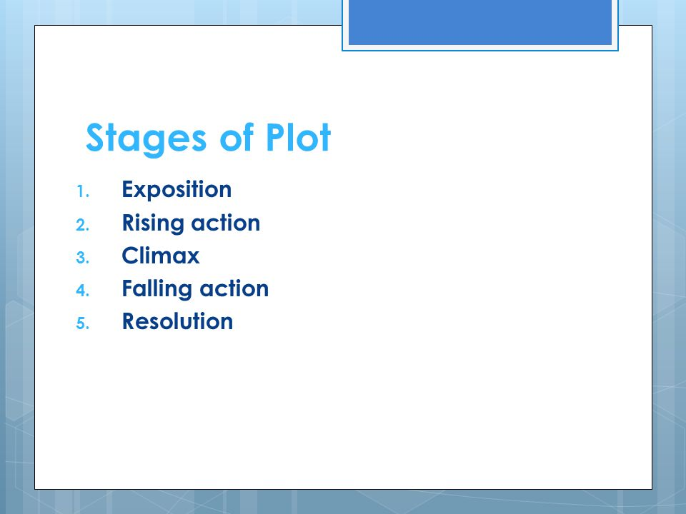 Stages of Plot Exposition Rising action Climax Falling action