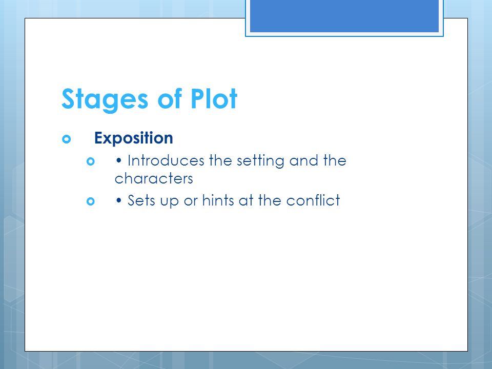 Stages of Plot Exposition • Introduces the setting and the characters