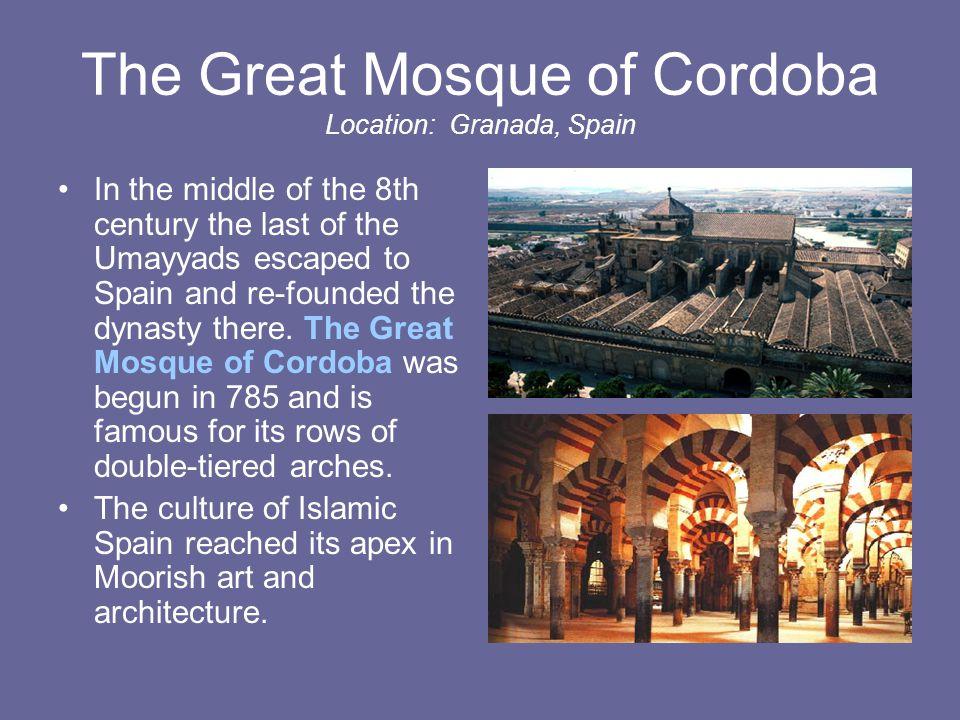 The Great Mosque of Cordoba Location: Granada, Spain