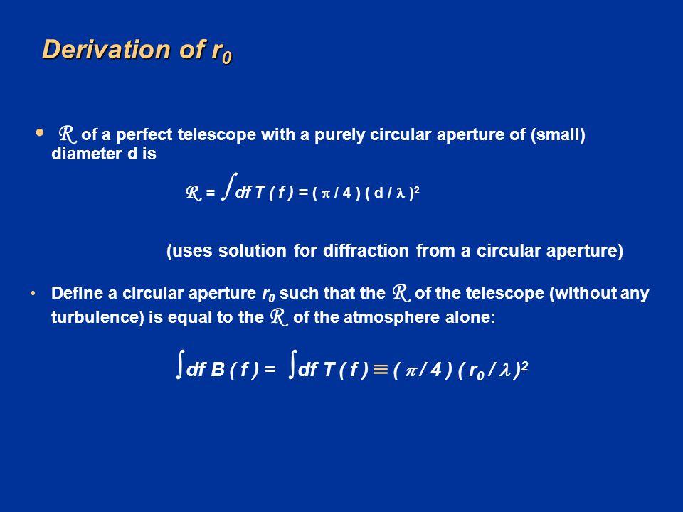 Derivation of r0  df B ( f ) =  df T ( f )  ( p / 4 ) ( r0 / l )2